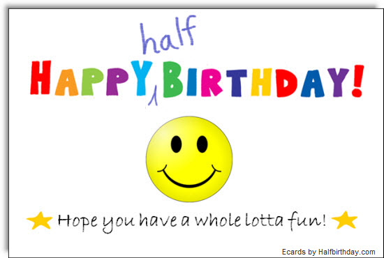 send a half birthday ecard half birthday smiley face ecard