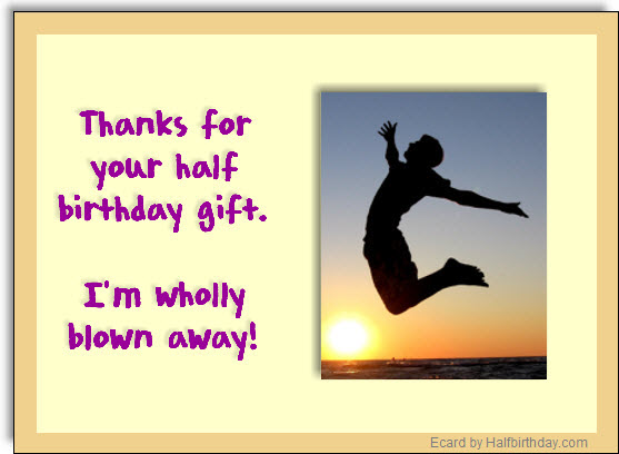 send a half birthday ecard half birthday gift thank you note