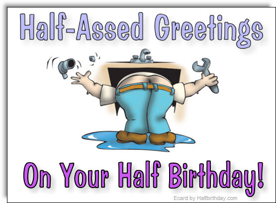 Send a Half Birthday Ecard HalfAssed Half Birthday Ecard