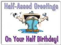 Half-Assed Half Birthday Ecard
