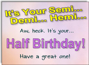 Send half birthday ecards and party invitations free semi demi half birthday ecard bookmarktalkfo Image collections